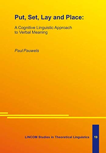Put, Set, Lay and Place: A Cognitive Linguistic Approach to Verbal Meaning: Pauwels, Paul