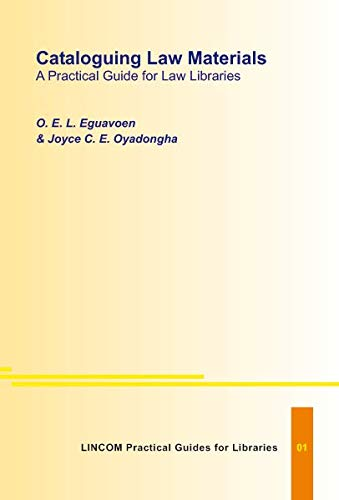 Cataloguing Law Materials: A Practical Guide for Law Libraries: Eguavoen, O.E.L.; Oyadongha, Joyce ...
