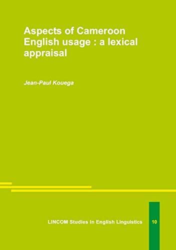 Aspects of Cameroon English usage: a lexical: Kouega, Jean-Paul