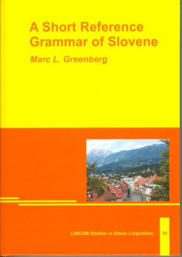 A Short Reference Grammar of Slovene: Greenberg, Marc L.
