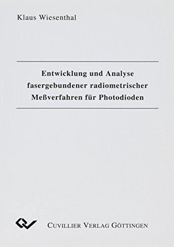 Entwicklung und Analyse fasergebundener radiometrischer Messverfahren für Photodioden: Klaus ...