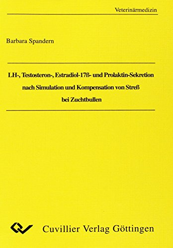 9783895889332: LH-, Testosteron-, Estradiol-17ß- und Prolaktin-Sekretion nach Simulation und Kompensation von Streß bei Zuchtbullen
