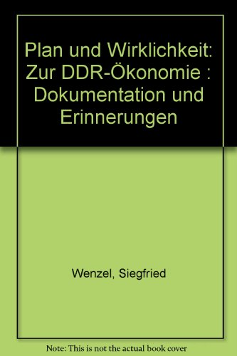 Plan und Wirklichkeit, zur DDR-Ökonomie: Dokumentation und: Siegfried Wenzel