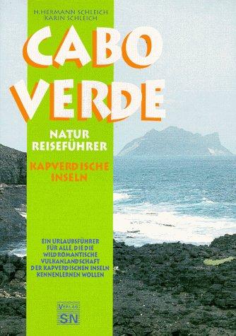 Cabo Verde - Kapverdische Inseln: Ein Urlaubsführer für alle, die die wild-romantische Vulkanlandschaft der Kapverdischen Inseln kennenlernen wollen: Naturfreunde, Geologen, Zoologen, Botaniker. - Hermann Schleich, H und Karin Schleich