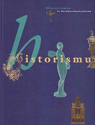 9783895987830: Historismus: Historismus in Nordwestdeutschland