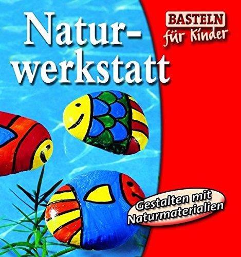 9783896007438: Naturwerkstatt. Gestalten mit Naturmaterialien