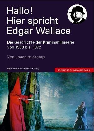 Hallo!. Hier spricht Edgar Wallace. Die Geschichte der dt. Kriminalfilmserie von 1959 - 1972. Mit ...
