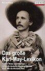 Das grosse Karl May-Lexikon: [von der Wuste zum Silbersee : der grosse deutsche Abenteuer-Mythos : ...