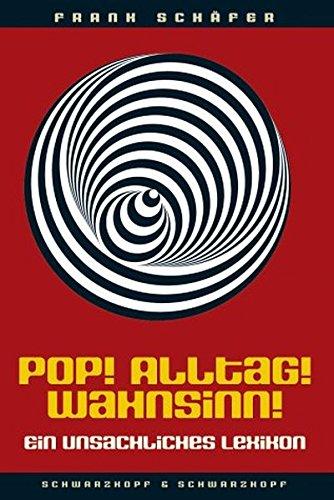 9783896024657: Pop! Alltag! Wahnsinn!: Ein unsachliches Lexikon