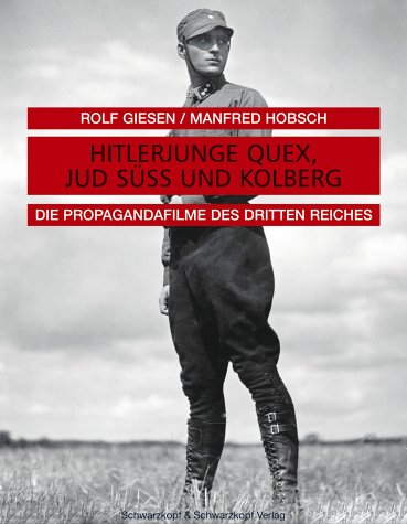 Hitlerjunge Quex, Jud Süss und Kolberg : die Propagandafilme des Dritten Reiches ; Dokumente ...