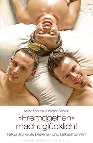 9783896026132: Fremdgehen macht glücklich! Neue schwule Lebens- und Liebesformen