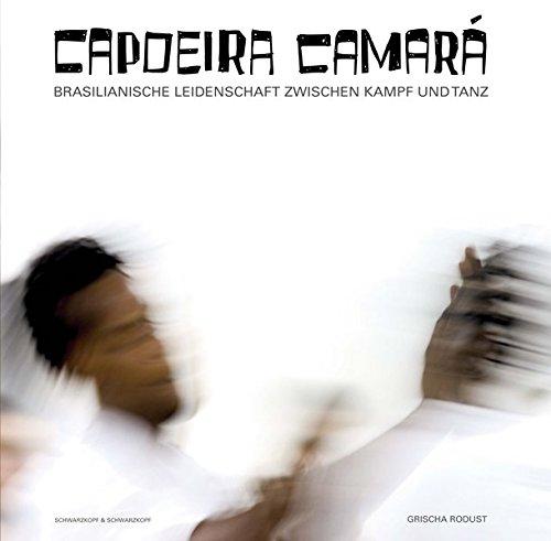 9783896026545: Capoeira Camará: Brasilianische Leidenschaft zwischen Kampf und Tanz