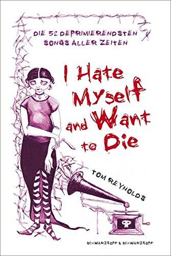 9783896026934: I Hate Myself And Want To Die: Die 52 deprimierendsten Songs aller Zeiten