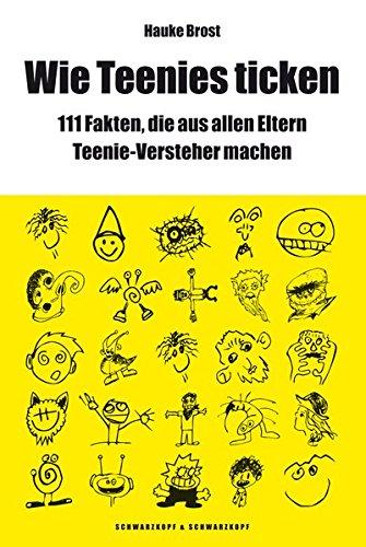 9783896027702: Wie Teenies ticken: Über 111 Fakten, die aus allen Eltern Teenie-Versteher machen