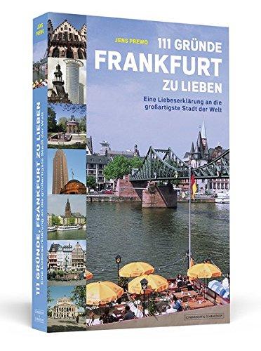 9783896029706: 111 Gründe, Frankfurt zu lieben: Eine Liebeserklärung an die großartigste Stadt der Welt