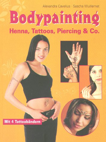 Bodypainting. Henna, Tattoos, Piercing u. Co: Alexandra Cavelius