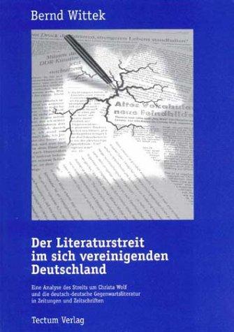 9783896088116: Der Literaturstreit im sich vereinigenden Deutschland: Eine Analyse des Streits um Christa Wolf und die deutsch-deutsche Gegenwartsliteratur in Zeitungen und Zeitschriften