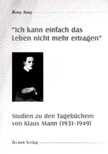 9783896089342: Ich kann einfach das Leben nicht mehr ertragen: Studien zu den Tagebüchern von Klaus Mann (1931-1949)
