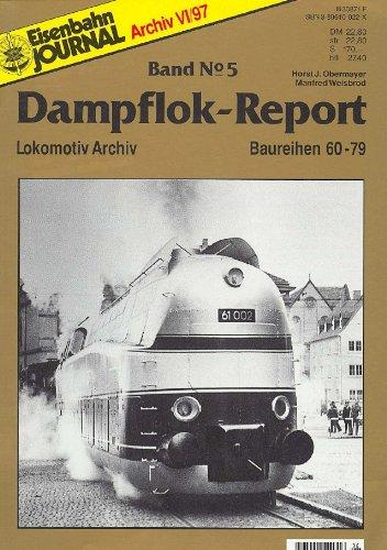 Dampflok-Report. Band Nr.5: Lokomotiv Archiv - Baureihen 60-79. ( Eisenbahn Journal Archiv VI / 97 ). - Obermayer, Horst J; Weisbrod, Manfred