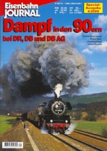 Eisenbahn Journal Special-Ausgabe. 4/2000. Dampf in den 90ern bei DR, DB und DB AG. Weiterer Autor : Volker Siewke. - Koschinski, Konrad, Robin Garn Joachim Hund u. a.