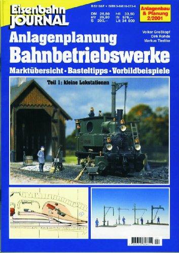 Anlagenplanung Bahnbetriebswerke: Marktubersicht, Basteltipps, Vorbildbeispiele. Teil 1: Kleine ...