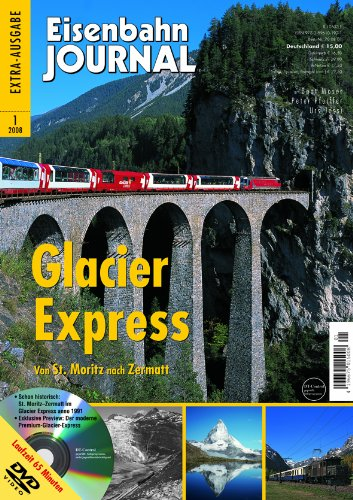 9783896101921: Glacier Express - mit Video DVD - Von St. Moritz nach Zermatt - Eisenbahn Journal 1-2008