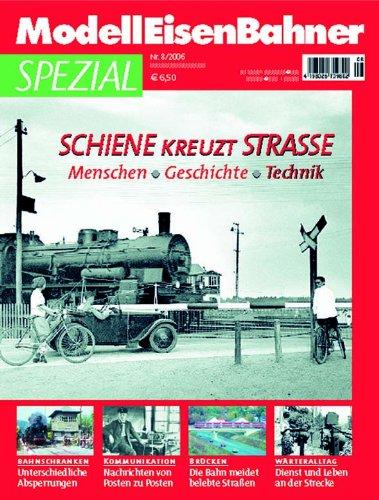 9783896104984: Schiene kreuzt Strasse - Menschen, Geschichte, Technik - MEB ModellEisenBahner Spezial 8-2006