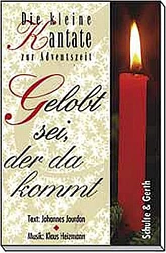 Gelobt sei, der da kommt: Chorausgabe: Johannes Jourdan; Klaus Heizmann