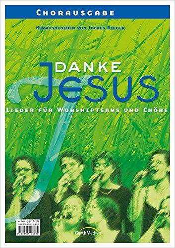Danke Jesus (Chorpartitur): Lieder fur Singeteams und: Jochen Rieger, Albert