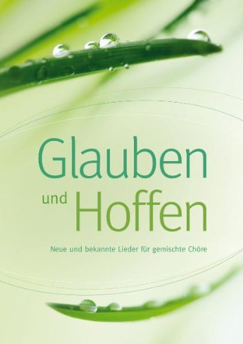 9783896154507: Glauben und Hoffen: Neue und bekannte Lieder für gemischte Chöre