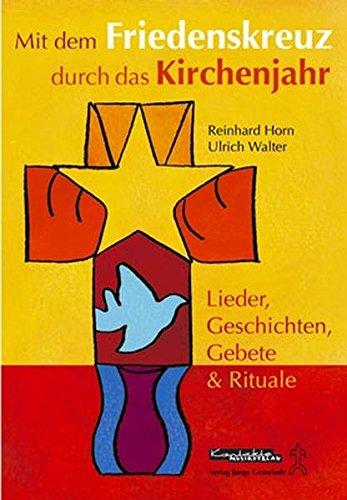 9783896171733: Mit dem Friedenskreuz durch das Kirchenjahr: Lieder, Geschichten, Gebete & Rituale
