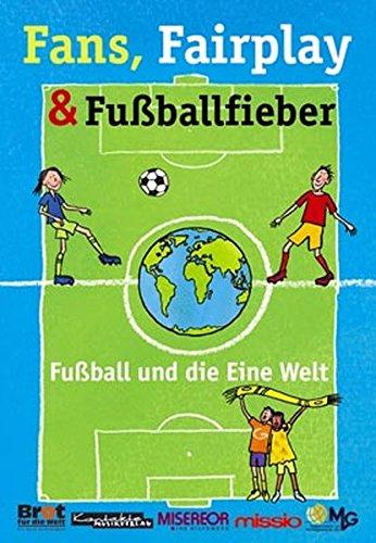 9783896171757: Fans, Fairplay & Fußballfieber: Fußball und die eine Welt