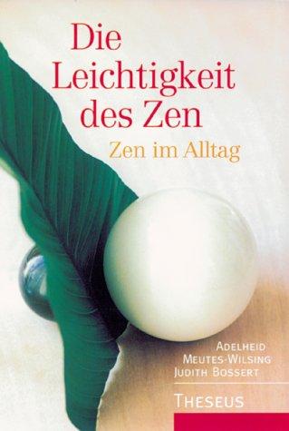 Die Leichtigkeit des Zen Zen im Alltag: Bossert, Judith; Meutes-Wilsing, Adelheid