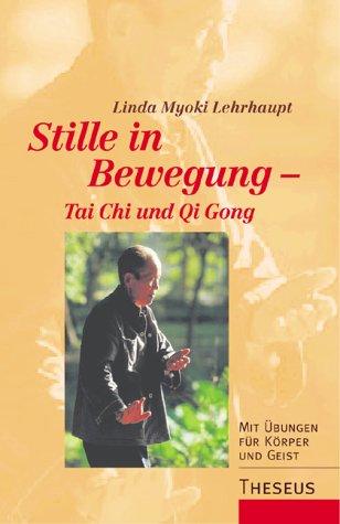 9783896201638: Stille in Bewegung - Tai Chi und Qi Gong. Mit Ãœbungen für Körper und Geist