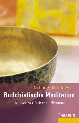 Buddhistische Meditation. Der Weg zu Glück und Erkenntnis: Matthews, Anthony