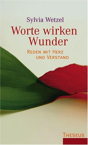 Worte wirken Wunder: Reden mit Herz und Verstand von Sylvia Wetzel Worte heilen und wirken Wunder ...