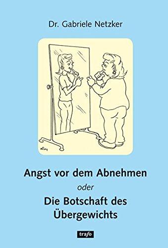 9783896268549: Angst vor dem Abnehmen oder Die Botschaft des Übergewichtes: Ratgeber zu den psychologischen Barrieren beim Abnehmen