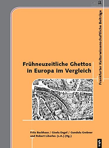 Frühneuzeitliche Ghettos in Europa im Vergleich: Fritz Backhaus