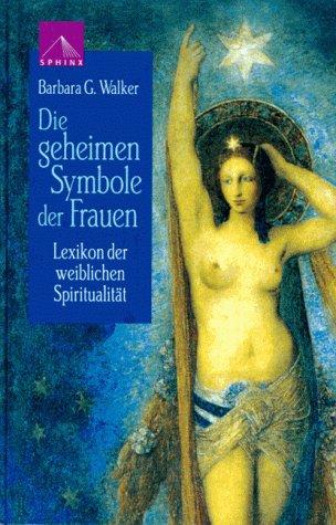 9783896311771: Die geheimen Symbole der Frauen. Lexikon der weiblichen Spiritualität.