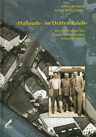 Halbjude im Dritten Reich: Die Erinnerungen des Augsburger Fabrikanten Erhard Bernheim (...