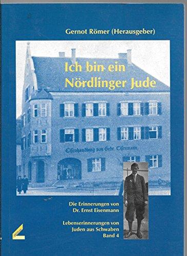 Ich bin ein Nordlinger Jude: Die Erinnerungen von Dr. Ernst Eisenmann (Lebenserinnerungen von Juden aus Schwaben) (German Edition) - Ernst Eisenmann