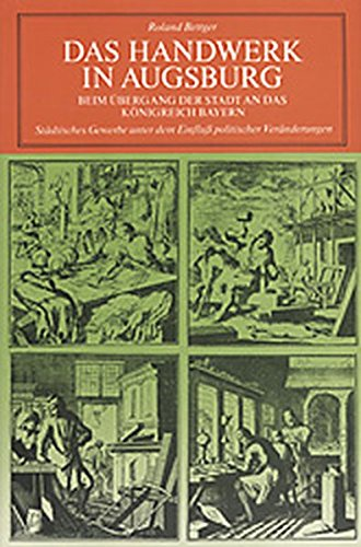9783896393098: Das Handwerk in Augsburg beim Übergang der Stadt an das Königreich Bayern