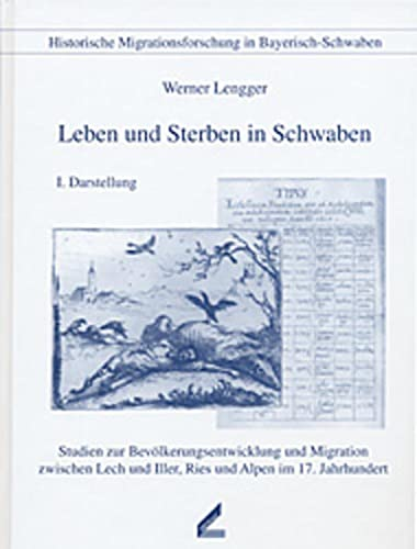 9783896393487: Leben und Sterben in Schwaben. Studien zur Bevölkerungsentwicklung und Migration zwischen Lech und Iller, Ries und Alpen im 17. Jahrhundert. ... Bayerisch-Schwaben, Bd. 2 (Livre en allemand)