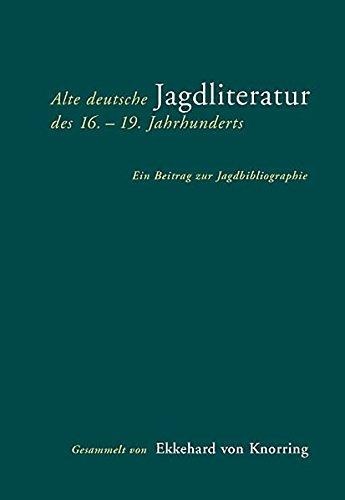 9783896394613: Alte deutsche Jagdliteratur des 16.-19. Jahrhunderts: Ein Beitrag zur Jagdbibliographie