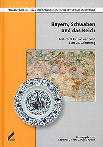 9783896395894: Bayern, Schwaben und das Reich: Festschrift für Pankraz Fried zum 75. Geburtstag