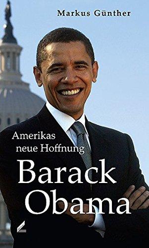 Barack Obama. Amerikas neue Hoffnung.: Markus G?nther