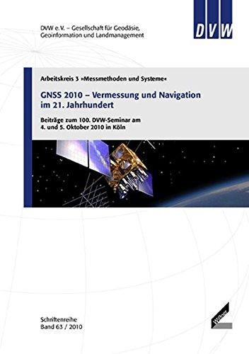 GNSS 2010 - Vermessung und Navigation im 21. Jahrhundert: Beiträge zum 100. DVW-Seminar am 4. und 5. Oktober 2010 in Köln