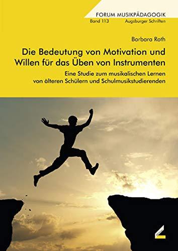 9783896398741: Die Bedeutung von Motivation und Willen für das Üben von Instrumenten: Eine Studie zum musikalischen Lernen von älteren Schülern und Schulmusikstudierenden