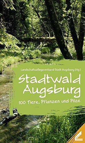 Stadtwald Augsburg: 100 Tiere und Pflanzen