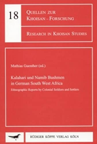 Kalahari and Namib Bushmen in German South West Africa: Ethnographic Reports: Colonial Soldiers and...